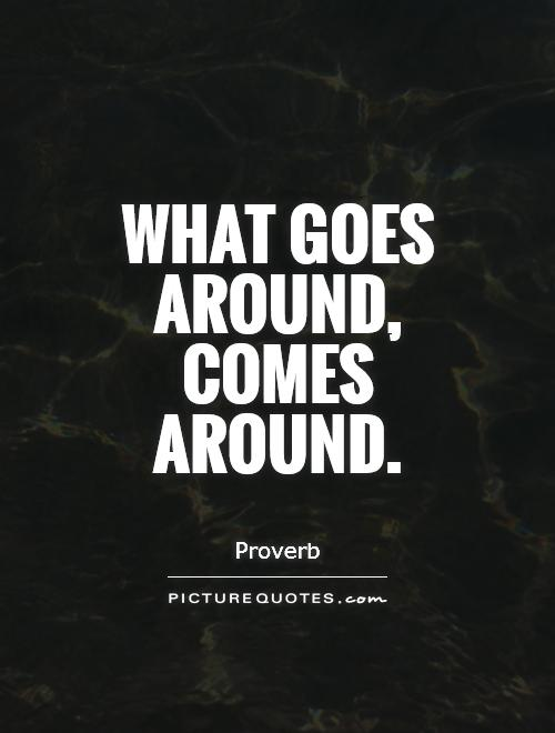 What Goes Around…Comes Around